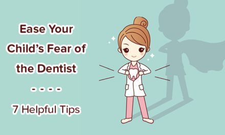 7 Tips That Can Ease Your Child's Fear of the Dentist