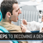 Want to Be a Dentist? 6 Steps You Need to Take